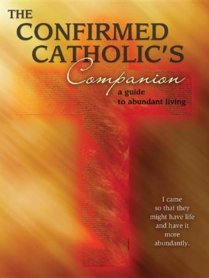 The Confirmed Catholic's Companion: A Guide to Abundant Living  -     By: Mary Kathleen Glavich