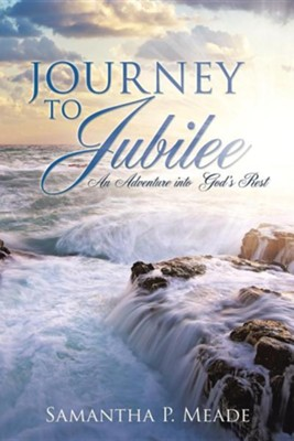 Journey to Jubilee  -     By: Samantha P. Meade