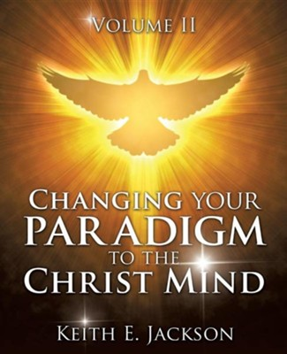 Changing Your Paradigm to the Christ Mind  -     By: Keith E. Jackson