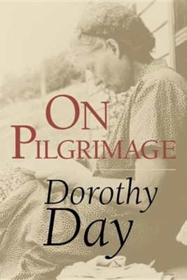 On Pilgrimage  -     By: Dorothy Day