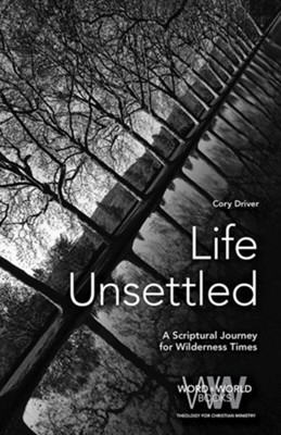 Life Unsettled: A Scriptural Journey for Wilderness Times  -     By: Cory Driver