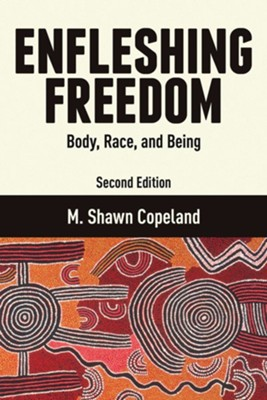 Enfleshing Freedom : Body, Race, and Being, Second Editon    -     By: M. Shawn Copeland