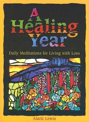 A Healing Year: Daily Meditations for Living with Loss  -     By: Alaric Lewis