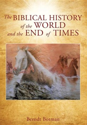 The Biblical History of the World and the End of Times  -     By: Berndt Botman