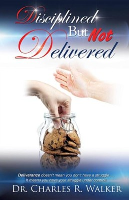 Disciplined But Not Delivered  -     By: Charles R. Walker