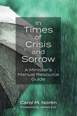 In Times of Crisis and Sorrow: A Minister's Manual Resource Guide  -     By: Carol M. Nor&#233n