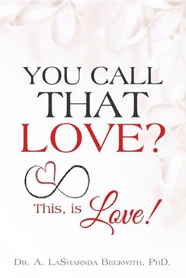 You Call That Love?  -     By: A. Lasharnda Beckwith