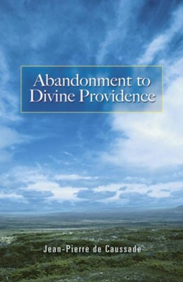 Abandonment to Divine Providence  -     By: Jean-Pierre de Caussade