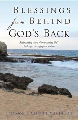 Blessings from Behind God's Back  -     By: Carvason E. Griffith