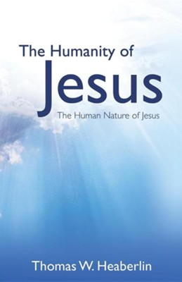 The Humanity of Jesus  -     By: Thomas W. Heaberlin