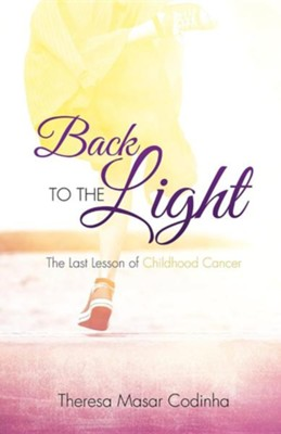 Back to the Light  -     By: Theresa Masar Codinha
