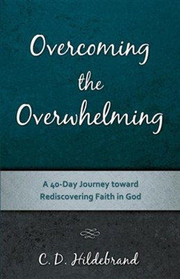Overcoming the Overwhelming  -     By: C.D. Hildebrand