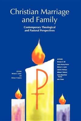 Christian Marriage & Family: Contemporary Theological  & Pastoral Perspectives  -     By: William P. Roberts