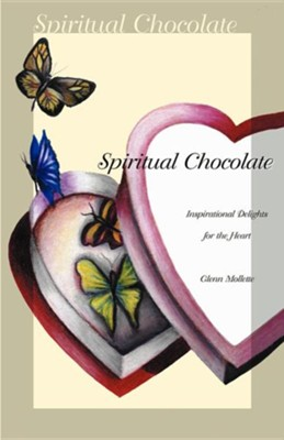 Spiritual Chocolate: Inspirational Delights for the Heart  -     By: Glenn Mollette