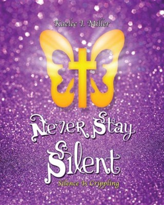 Never Stay Silent  -     By: Kaelee I. Miller