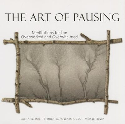 The Art of Pausing: Meditations for the Overworked and Overwhelmed  -     By: Judith Valente, Brother Paul Quenon, Michael Bever
