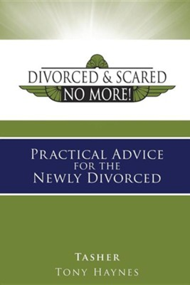 Divorced and Scared No More: Practical Advice for the Newly Divorced   -     By: Tasher Haynes, Tony Haynes