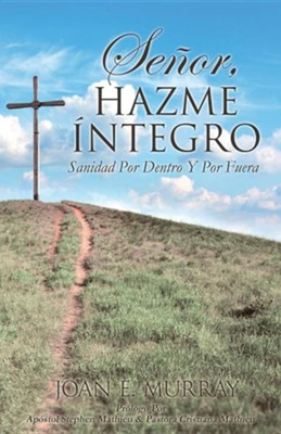 Senor, Hazme Integro  -     By: Joan E. Murray