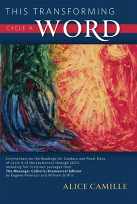 This Transforming Word, Cycle A: Commentary on the Readings for Sundays and Feast Days of Cycle A of the Lectionary Through 2020, Including Full Scrip  -     By: Alice Camille, Eugene H. Peterson, William Griffin