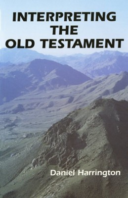 Interpreting the Old Testament: A Practical  Guide  -     By: Daniel J. Harrington S.J.