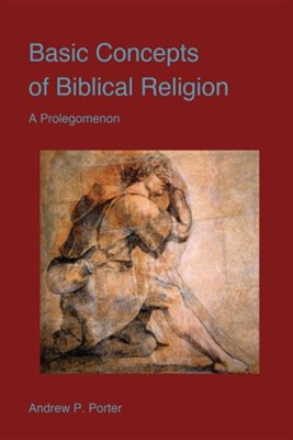 Basic Concepts of Biblical Religion  -     By: Andrew P. Porter