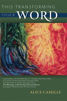 This Transforming Word: Cycle B: Commentary on the Readings for Sundays and Feast Days of Cycle B of the Lectionary Through 2024, Including Full Scrip  -     Translated By: Eugene Peterson     By: Alice Camille