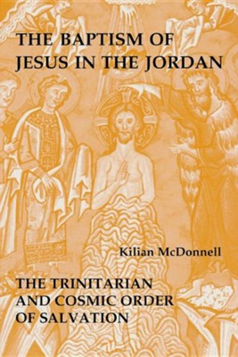 The Baptism of Jesus in the Jordan  The Trinitarian and Cosmic Order of Salvation  -     By: Kilian McDonnell