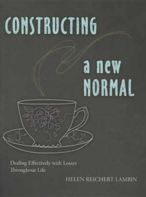 Constructing a New Normal: Dealing Effectively with Losses Throughout Life  -     By: Helen R. Lambin, Carl Dehne