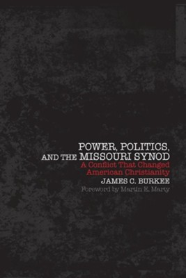 Power, Politics, and the Missour Synod: A Conflict That Changed American Christianity  -     By: James C. Burkee
