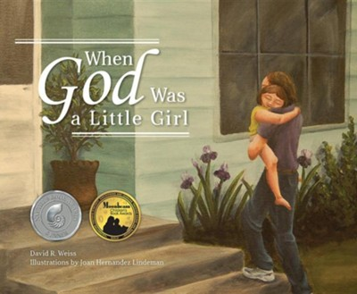 When God Was a Little Girl  -     By: David R. Weiss     Illustrated By: Joan Hernandez