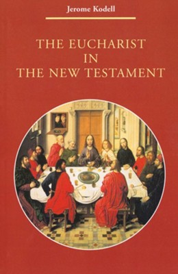 The Eucharist in the New Testament    -     By: Jerome Kodell
