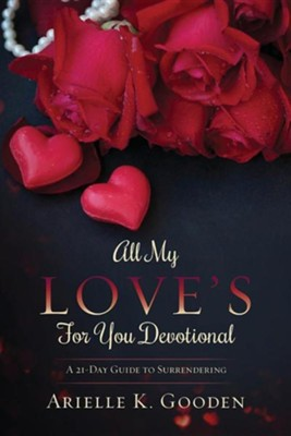 All My Love's for You Devotional  -     By: Arielle K. Gooden