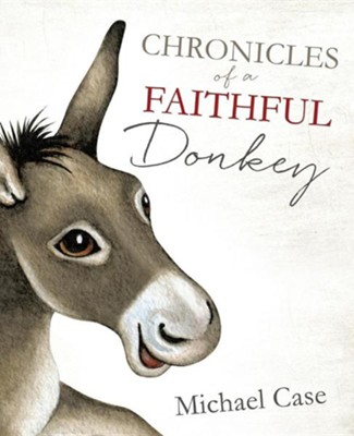 Chronicles of a Faithful Donkey  -     By: Michael Case