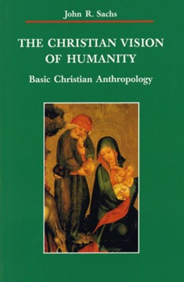 The Christian Vision of Humanity   -     By: John Sachs