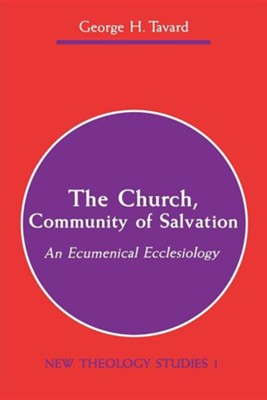 The Church, Community of Salvation: An Ecumenical Ecclesiology   -     By: George Tavard