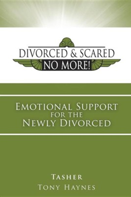 Divorced and Scared No More! Bk 1: Emotional Support for the Newly Divorced  -     By: Tasher, Tony Haynes