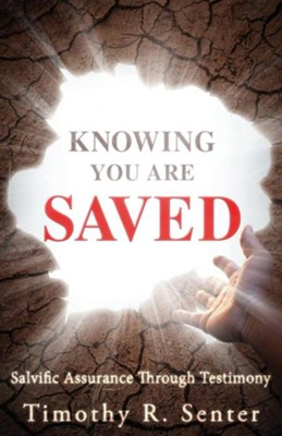 Knowing You Are Saved  -     By: Timothy R. Senter