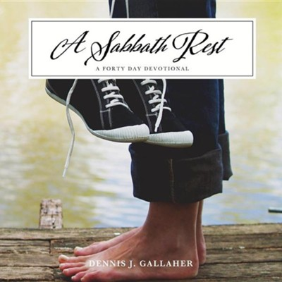 A Sabbath Rest  -     By: Dennis J. Gallaher