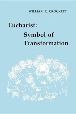 Eucharist: Symbol of Transformation  -     By: William Crockett
