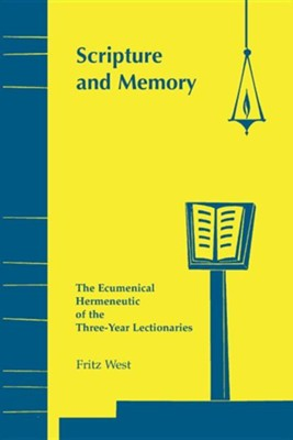 Scripture & Memory: The Ecumenical Hermeneutic of the Three-Year Lectionaries  -     By: Frederick West