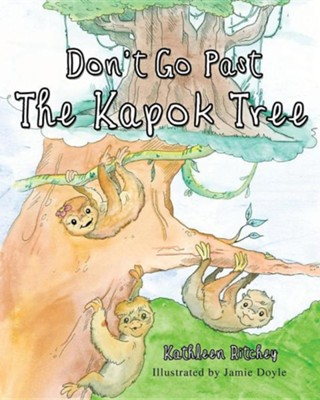 Don't Go Past the Kapok Tree  -     By: Kathleen Ritchey     Illustrated By: Jamie Doyle