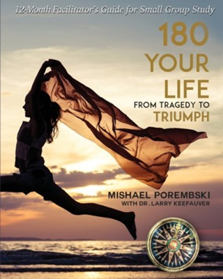 180 Your Life from Tragedy to Triumph: A Facilitator's Guide for Small Group Study  -     By: Mishael Porembski, Larry Keefauver