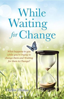 While Waiting for Change  -     By: Cecilia Thomas
