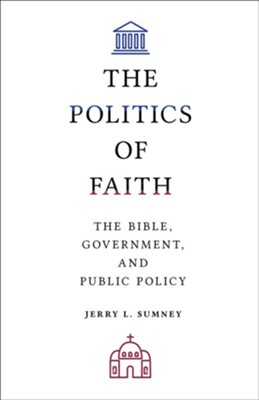 The Politics of Faith: The Bible, Government, and Public Policy  -     By: Jerry L. Sumney