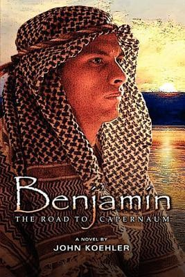 Benjamin: The Road to Capernaum  -     By: John Koehler