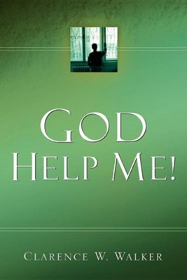 God Help Me!   -     By: Clarence W. Walker
