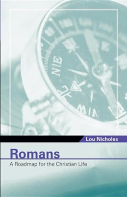 Romans: A Roadmap for the Christian Life   -     By: Lou Nicholes