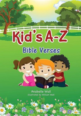 Kid's A-Z Bible Verses  -     By: Anabelle Wall     Illustrated By: William Wall