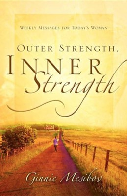 Outer Strength, Inner Strength Weekly Messages for Today's Woman  -     By: Ginnie Mesibov
