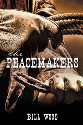 The Peacemakers  -     By: Bill Wood